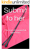 Submit to her: The start of a powerfull experience (English Edition)