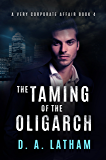 A very Corporate Affair Book 4: The Taming of the Oligarch (The Corporate Series)