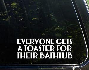 "Diamond Graphics Everyone Gets A Toaster for Their Bathtub (8-3/4"" x 3-1/4"") Die Cut Decal Bumper Sticker for Windows, Cars, Trucks, Etc."