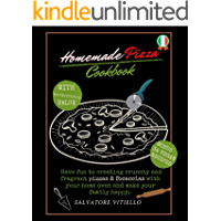 Homemade Pizza Cookbook: Have Fun to Create Crunchy and Fragrant Pizza and Focaccias With Your Home Hoven and Make Your…
