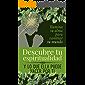 Descubre tu espiritualidad y lo que ella puede hacer por ti: Ilumina tu alma para cambiar tu mundo (Spanish Edition)