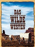Das war der Wilde Westen