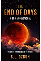 The End of Days A 30-Day Devotional: Watching for the Return of Messiah Kindle Edition