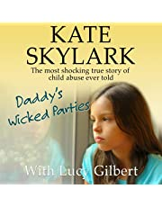 Daddy's Wicked Parties: The Most Shocking True Story of Child Abuse Ever Told: Skylark Child Abuse True Stories, Volume 2