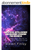 Artificial Intelligence and Machine Learning for Business: A No-Nonsense Guide to Data Driven Technologies (English Edition)