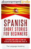 Spanish: Short Stories For Beginners - 9 Captivating Short Stories to Learn Spanish & Expand Your Vocabulary While Having Fun (English Edition)