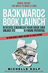 Backwards Book Launch: Reverse Engineer Your Book and Unlock Its Hidden 6-Figure Potential, Go From Being a Broke Author to a Rich Author Kindle Edition
