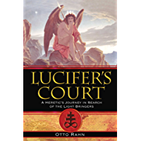 Lucifer's Court: A Heretic's Journey in Search of the Light Bringers (English Edition)