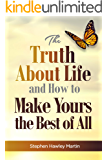 The Truth About Life and How to Make Yours the Best of All