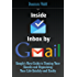 Inside Inbox by Gmail: Google's New Guide to Taming Your Emails and Organizing Your Life Quickly and Easily