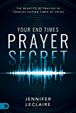 Your End Times Prayer Secret: The Benefits of Praying in Tongues During Times of Crisis
