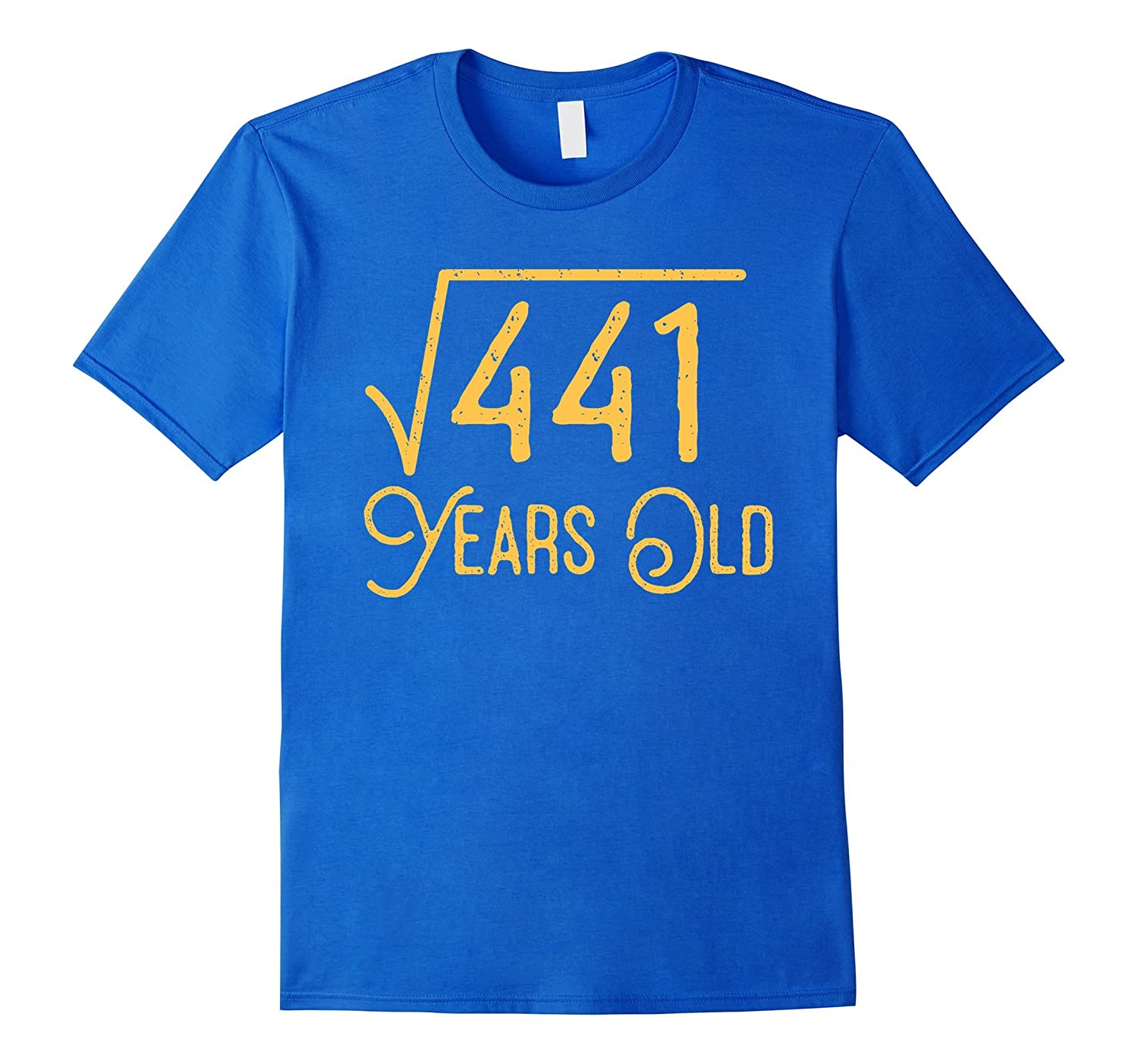 21st Birthday Gift 21 Years Old Square Root Of 441 T Shirt Ah My