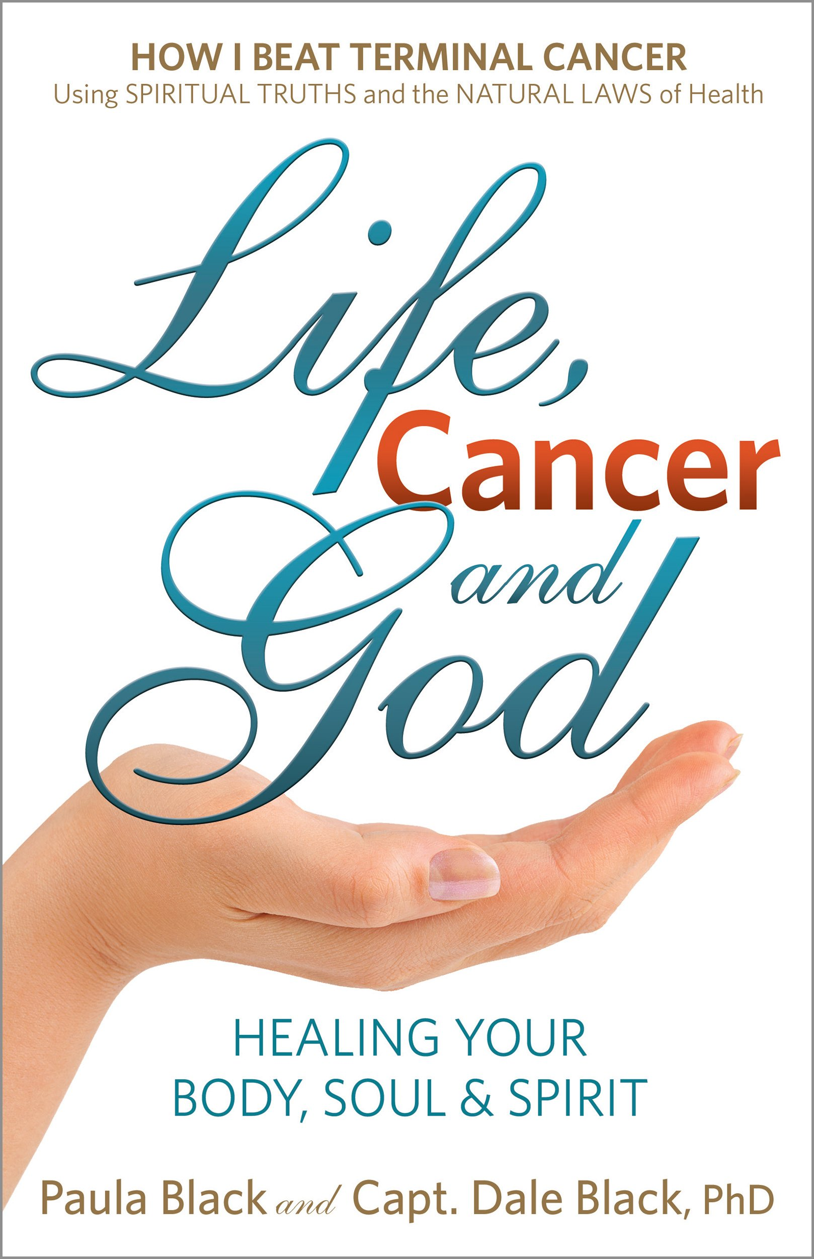 Life, Cancer and God: Beating Terminal Cancer: Paula Black, Capt. Dale  Black: 9780988534605: Amazon.com: Books