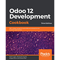 Odoo 12 Development Cookbook: 190+ unique recipes to build effective enterprise and business applications, 3rd Edition (English Edition)