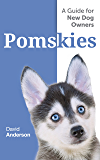 POMSKIES: A Guide for the New Dog Owner: Training, Feeding, and Loving your New Pomsky Dog