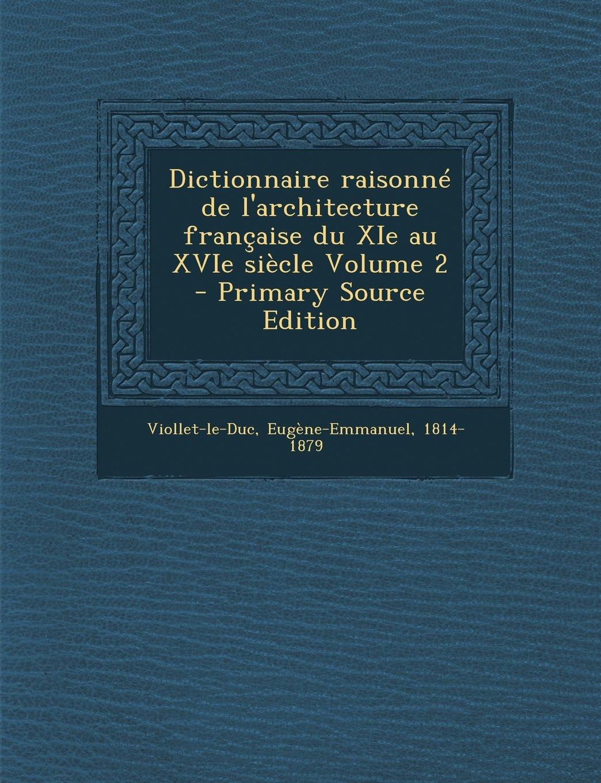 Dictionnaire raisonné de l'architecture française du XIe au XVIe siècle Volume 2 - Primary Source Edition (French Edition) ebook