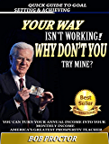 Your Way Isn't Working! Why Don't You Try Mine?: Understanding The Secret Principles Behind The Success Of The Great Achievers