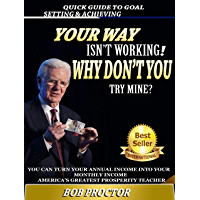 Your Way Isn't Working! Why Don't You Try Mine?: Understanding The Secret Principles Behind The Success Of The Great Achievers (English Edition)