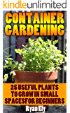 Container Gardening: 25 Useful Plants To Grow In Small SpacesFor Beginners