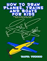 How To Draw Planes Trains And Boats For Kids: