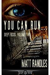 You Can Run...: Deep Focus, Vol. 2 Kindle Edition