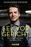 Sex vor Gericht: Ein Anwalt und seine härtesten Fälle (German Edition)
