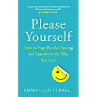 Please Yourself: How to Stop People-Pleasing and Transform the Way You Live (English Edition)