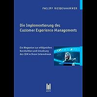 Die Implementierung des Customer Experience Managements: Ein Wegweiser zur erfolgreichen Konstruktion und Umsetzung des CEM in Ihrem Unternehmen (Beiträge zur Wirtschaftswissenschaft)