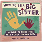 How to Be a Big Sister: A Guide to Being the Best Older Sibling Ever