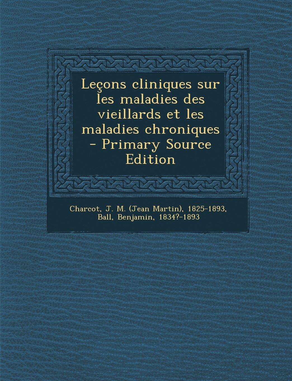 Lecons Cliniques Sur Les Maladies Des Vieillards Et Les Maladies Chroniques (French Edition) ebook