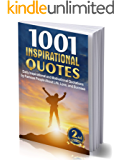 1001 INSPIRATIONAL QUOTES: Daily Inspirational and Motivational Quotations by Famous People About Life, Love, and Success (for work, business,  for students, best inspiring quotes of the day)