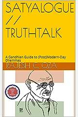 SATYALOGUE // TRUTHTALK: A Gandhian Guide to (Post)Modern-Day Dilemmas Kindle Edition