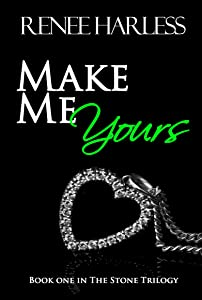 Make Me Yours (The Stone Trilogy Book 1)