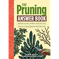 The Pruning Answer Book: Solutions to Every Problem You'll Ever Face; Answers to Every Question You'll Ever Ask (Answer Book (Storey)) (English Edition)