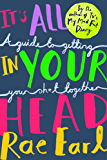 It's All In Your Head: A Guide to Getting Your Sh*t Together (English Edition)