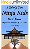 A Tale Of Two Ninja Kids - Book 3 - Mythical Creatures Of The Forest