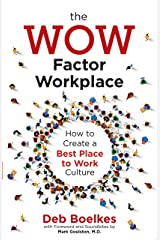 The WOW Factor Workplace: How to Create a Best Place to Work Culture Kindle Edition
