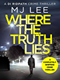 Where The Truth Lies: A completely gripping crime thriller (DI Ridpath Crime Thriller Book 1)