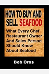 How to Buy and Sell Seafood: What Every Chef Restaurant Owner and Sales Person Should Know About Seafood Kindle Edition