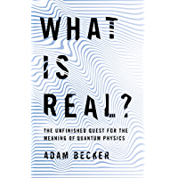 What is Real?: The Unfinished Quest for the Meaning of Quantum Physics (English Edition)
