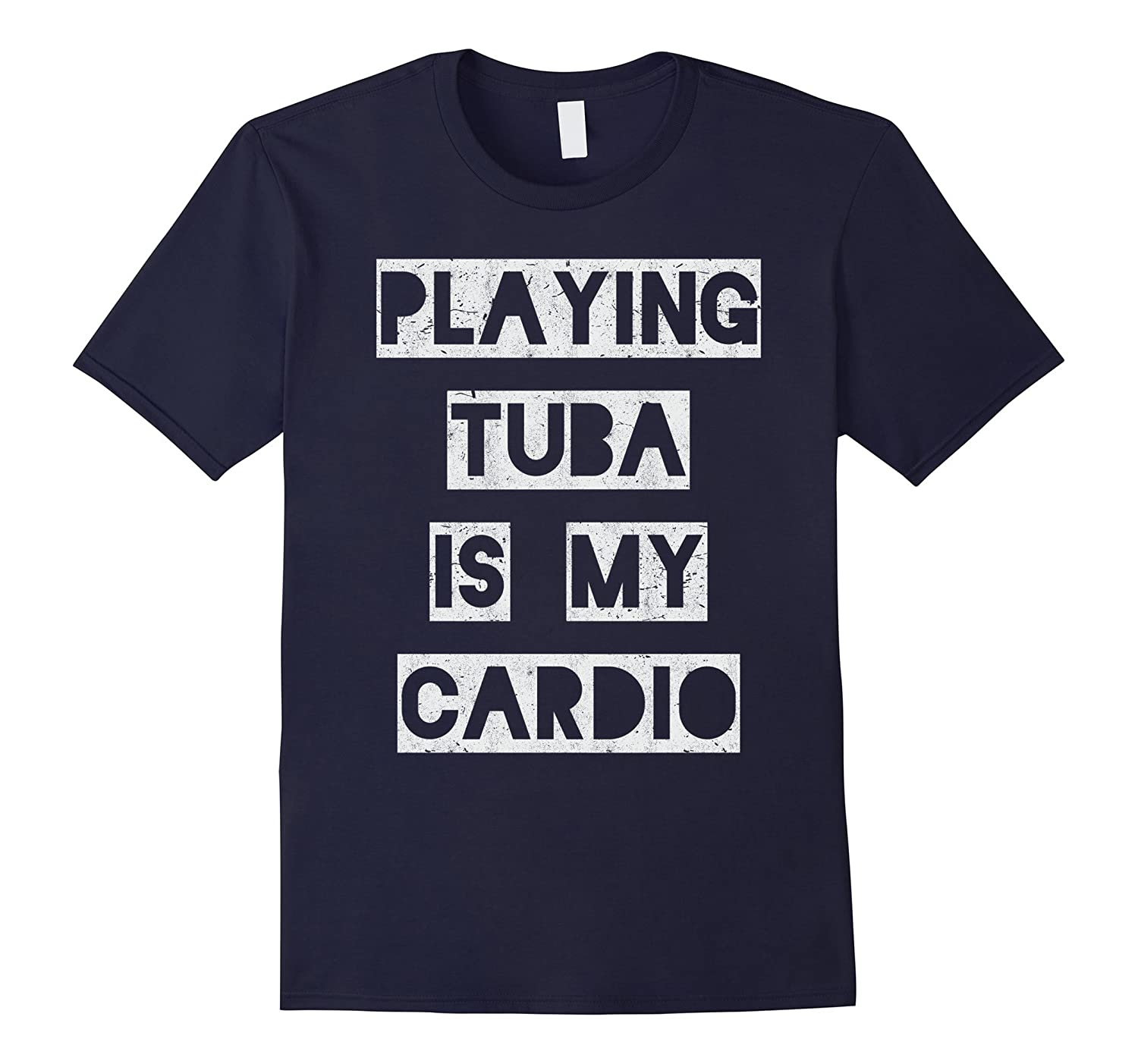 Playing Tuba is my Cardio T-Shirt  band musician