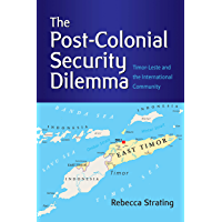 The Post-Colonial Security Dilemma: Timor-Leste and the International Community
