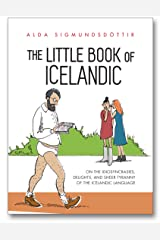 The Little Book of Icelandic: On the idiosyncrasies, delights and sheer tyranny of the Icelandic language Kindle Edition