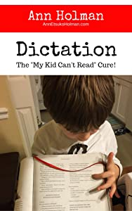 "Dictation: The ""My Kid Can't Read"" Cure."