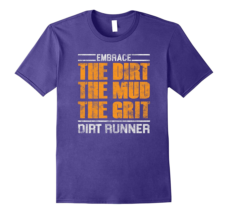 Embrace The Dirt The Mud The Grit Dirt Runner T-Shirt-Vaci
