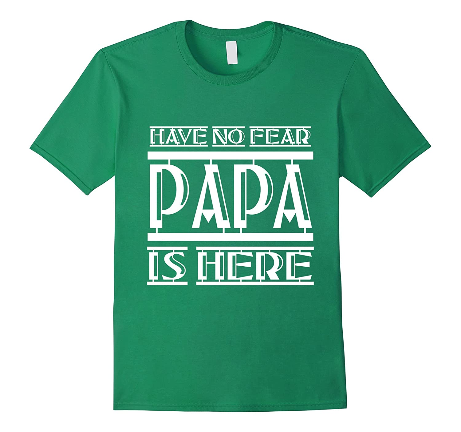 Mens Have No Fear Papa Is Here Father's Day Grandpa Dad T Shirt