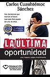 La última oportunidad: Hay decisiones que marcan el futuro. Leer este libro puede ser una de ellas (Spanish Edition)