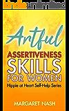Artful Assertiveness Skills For Women (Hippie at Heart Self-Help Series Book 4)