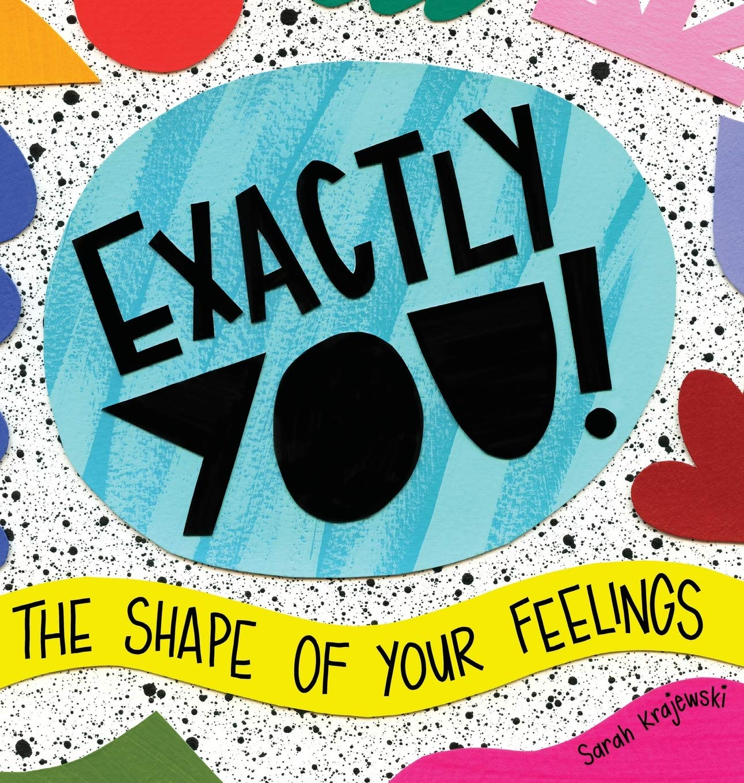 Exactly You! The Shape of Your Feelings: Krajewski, Sarah, Krajewski,  Sarah: 9781645381846: Amazon.com: Books