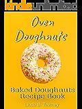 Oven Doughnuts: Baked Doughnuts Recipe Book